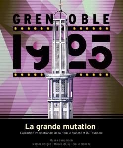 Grenoble 1925: la grande mutation: Exposition internationale de la houille blanche et du tourisme